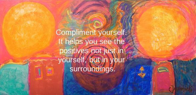 Compliment yourself. Think Positive by Christina Jarmolinski
